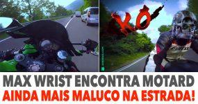 MAX WRIST encontra motociclista ainda mais maluco na estrada!