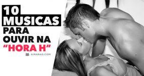 """TOP 10: MELHORES MÚSICAS PARA OUVIR NA HORA """"H""""!!!"""