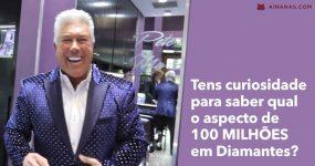 Tens curiosidade para saber qual o aspeto de 100 MILHÕES em Diamantes?