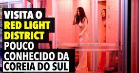 O RED LIGHT DISTRICT pouco conhecido da Coreia do Sul
