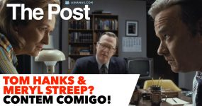 THE POST: Tom Hanks & Meryl Streep? CONTEM COMIGO!