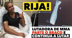 RIJA: Lutadora de MMA parte o braço e continua a lutar!