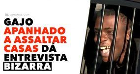 Gajo Apanhado a ASSALTAR CASAS dá entrevista bizarra