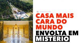 """A """"CASA MAIS CARA DO MUNDO"""" está envolta em Mistério"""