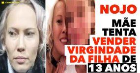 NOJO: mãe tenta vender virgindade da filha de 13 anos