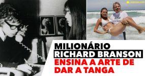 Milionário RICHARD BRANSON ensina a arte da tanga
