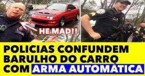 Polícias confundem barulho deste carro com ARMA AUTOMÁTICA