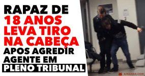 Rapaz de 18 anos LEVA TIRO NA CABEÇA após agredir agente num Tribunal