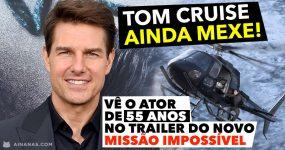 TOM CRUISE AINDA MEXE! Vê o trailer do novo Missão Impossível