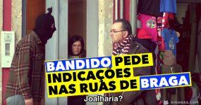 BANDIDO pede informações nas ruas de Braga