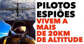 PILOTOS ESPIÕES vivem a mais de 20km de Altitude