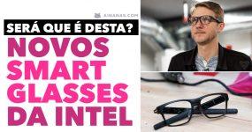 Confere os novos SMART GLASSES da Intel