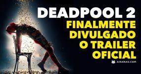 DEADPOOL 2: Divulgado trailer épico!