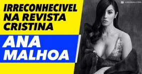 ANA MALHOA irreconhecível na Revista Cristina
