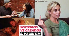 Dia de S. Valentim: SOLTEIROS vs CASADOS