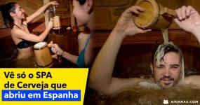 Confere o SPA DE CERVEJA que abriu em Espanha