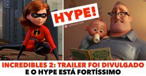 INCREDIBLES 2: O hype está fortíssimo!