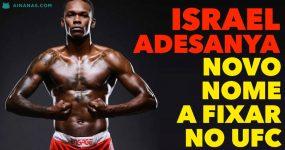 ISRAEL ADESANYA: novo nome a fixar no UFC