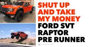 SHUT UP AND TAKE MY MONEY: FORD SVT RAPTOR PRE RUNNER