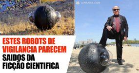 Estes Robots de Vigilância parecem saídos da Ficção Científica