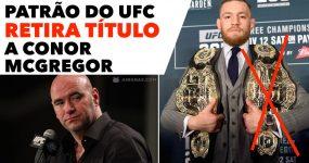 Patrão do UFC RETIRA TÍTULO a Conor McGregor