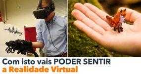 Com isto vais PODER SENTIR a Realidade Virtual
