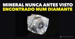 Mineral NUNCA ANTES VISTO à superfície da Terra encontrado num Diamante