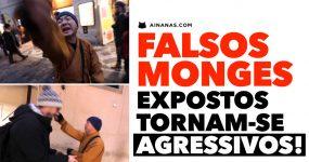 FALSOS MONGES expostos tornam-se agressivos!