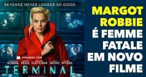 MARGOT ROBBIE é Femme Fatale em Novo Filme: Terminal