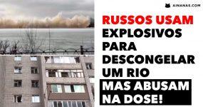 Quando os Russos REBENTAM RIO GELADO