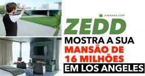 ZEDD mostra a sua mansão de 16 milhões em LA