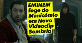 EMINEM foge do Manicómio em Novo Videoclip Sombrio