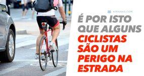 É por isto que alguns ciclistas são um PERIGO NA ESTRADA