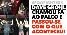 DAVE GROHL chamou fã ao palco e passou-se com o que aconteceu!