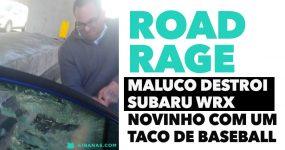 ROAD RAGE: maluco destrói Subaru WRX novinho com taco de baseball
