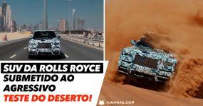 SUV da Rolls Royce submetido ao AGRESSIVO teste do deserto!