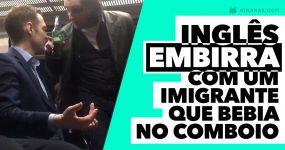 Inglês EMBIRRA com Imigrante que Bebia no Comboio