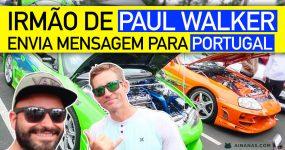 Irmão de PAUL WALKER envia Mensagem para Portugal