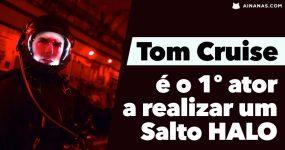 TOM CRUISE é o primeiro ator a realizar um salto HALO