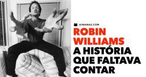 ROBIN WILLIAMS: a história que faltava contar