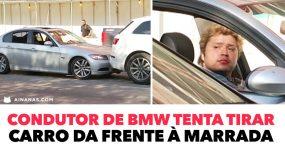 Condutor de BMW tenta tirar carro da frente À MARRADA