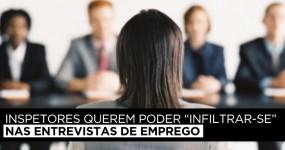 Inspetores querem Infiltrar-se em Entrevistas de Emprego