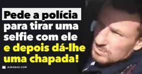 Idiota pede a polícia para tirar selfie.. e depois BATE-LHE só porque sim!