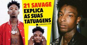 21 SAVAGE explica as suas tatuagens