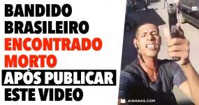 Bandido Brasileiro ENCONTRADO MORTO após divulgar este video