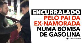 Apanhado pelo PAI DA EX NAMORADA na Bomba de Gasolina