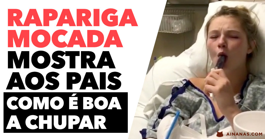 Rapariga MOCADA da Anestesia Mostra aos Pais como é BOA A SACAR BICOS