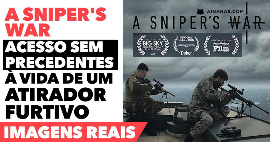 A SNIPER'S WAR: acesso sem precedentes à vida de um atirador furtivo