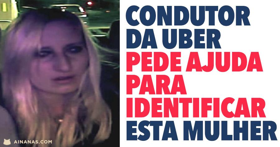 Condutor da UBER pede ajuda à internet para identificar esta mulher