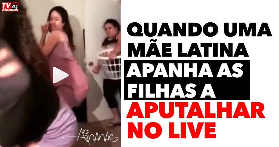 Quando uma mãe latina apanha as filhas a APUTALHAR